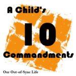 A Child's 10 Commandments to Parents