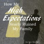 How My Expectations Nearly Ruined My Family