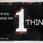 Are You Choosing the One Thing?